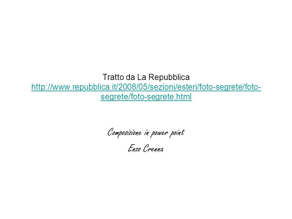 Tratto da La Repubblica http://www.repubblica.it/2008/05/sezioni/esteri/foto-segrete/foto- segrete/foto-segrete.html http://www.repubblica.it/2008/05/