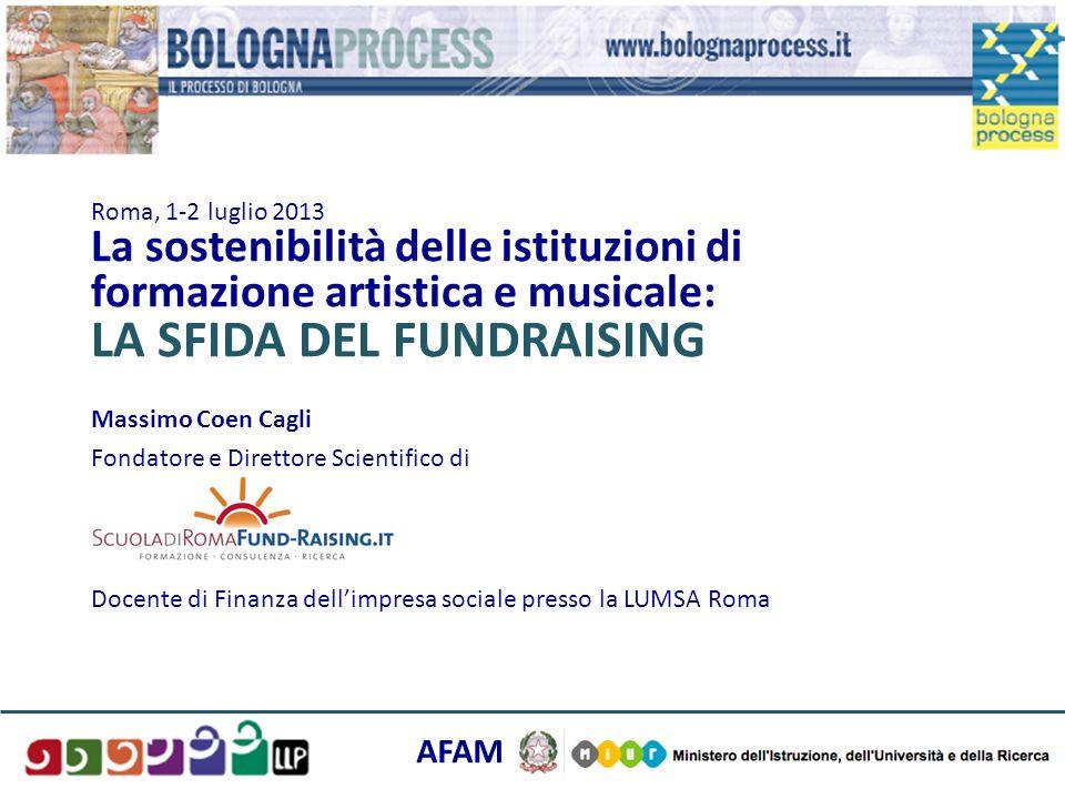 Roma, 1-2 luglio 2013 La sostenibilità delle istituzioni di formazione artistica e musicale: LA SFIDA DEL FUNDRAISING Massimo Coen Cagli Fondatore e D