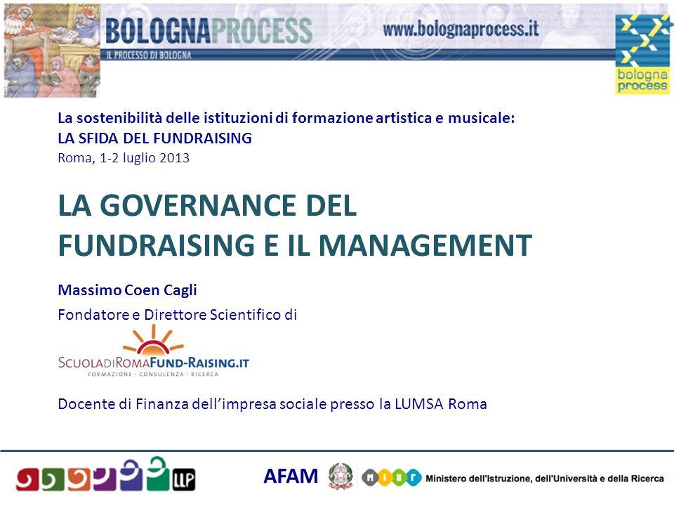 La sostenibilità delle istituzioni di formazione artistica e musicale: LA SFIDA DEL FUNDRAISING Roma, 1-2 luglio 2013 LA GOVERNANCE DEL FUNDRAISING E