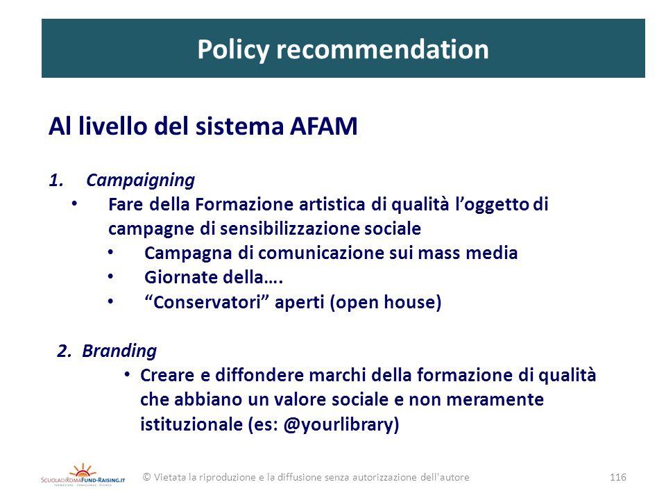 Policy recommendation Al livello del sistema AFAM 1.Campaigning Fare della Formazione artistica di qualità loggetto di campagne di sensibilizzazione s