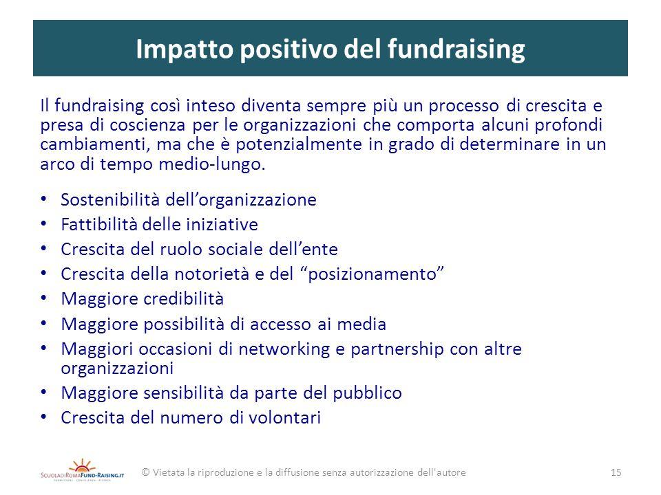 Impatto positivo del fundraising Il fundraising così inteso diventa sempre più un processo di crescita e presa di coscienza per le organizzazioni che