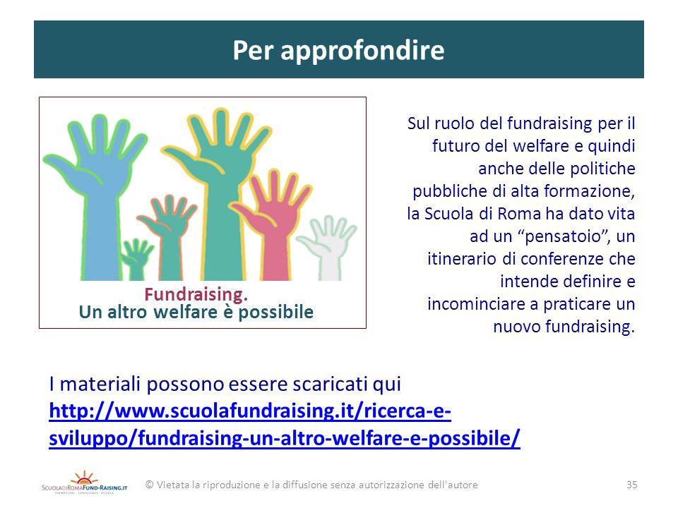 Per approfondire © Vietata la riproduzione e la diffusione senza autorizzazione dell'autore Sul ruolo del fundraising per il futuro del welfare e quin