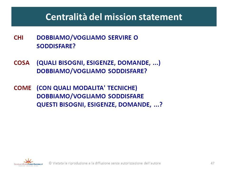 Centralità del mission statement © Vietata la riproduzione e la diffusione senza autorizzazione dell'autore CHI DOBBIAMO/VOGLIAMO SERVIRE O SODDISFARE
