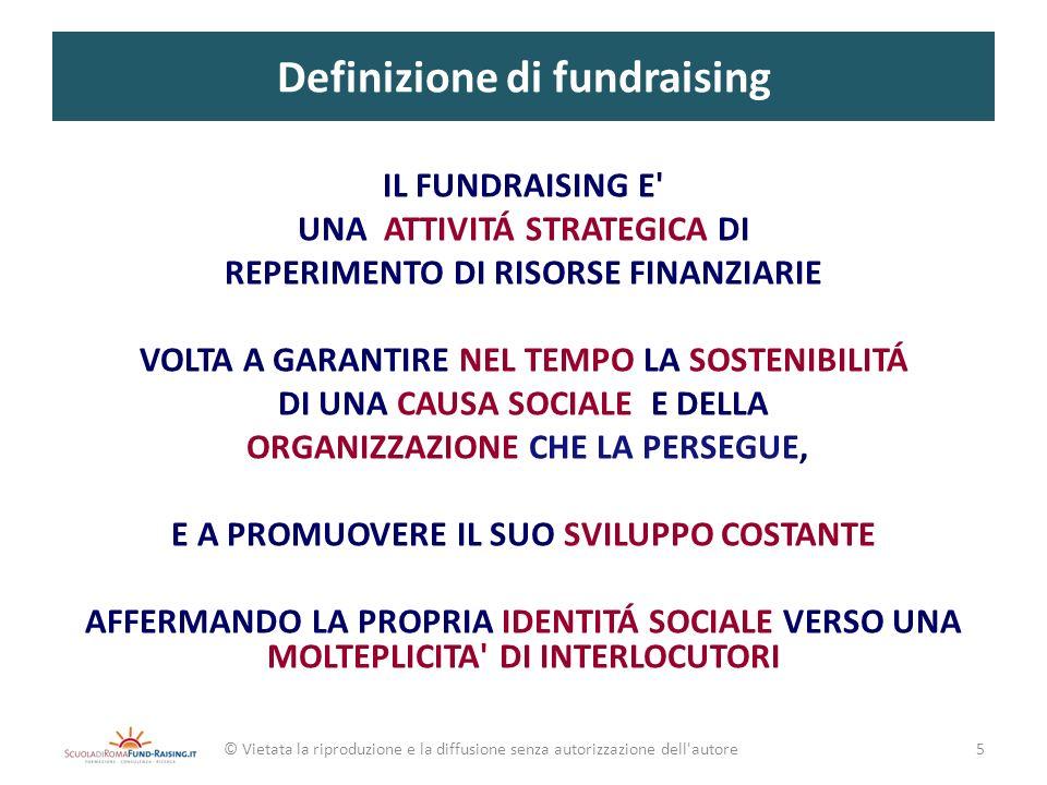 Definizione di fundraising IL FUNDRAISING E' UNA ATTIVITÁ STRATEGICA DI REPERIMENTO DI RISORSE FINANZIARIE VOLTA A GARANTIRE NEL TEMPO LA SOSTENIBILIT