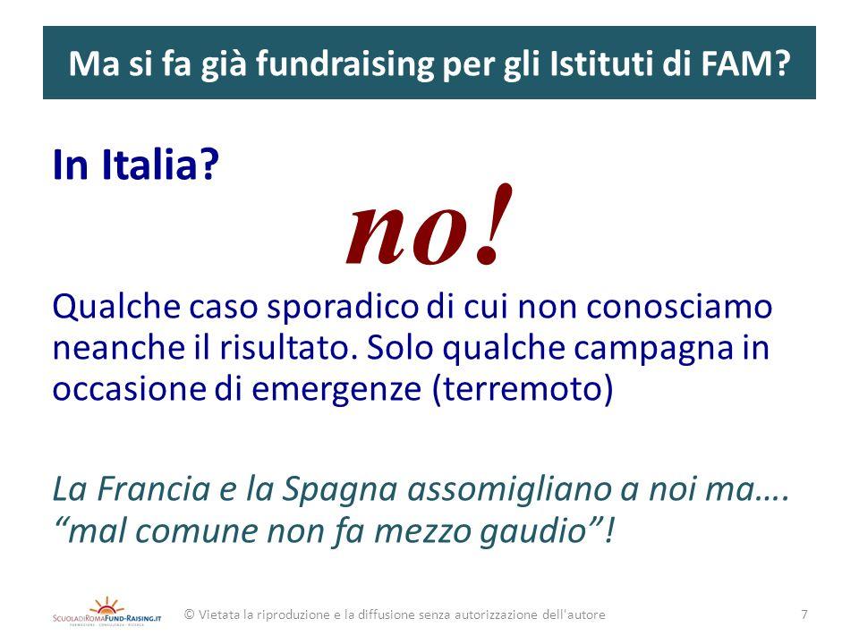Ma si fa già fundraising per gli Istituti di FAM? In Italia? no! Qualche caso sporadico di cui non conosciamo neanche il risultato. Solo qualche campa