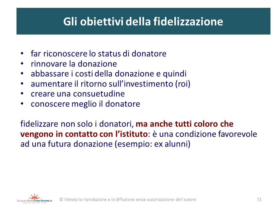 Gli obiettivi della fidelizzazione far riconoscere lo status di donatore rinnovare la donazione abbassare i costi della donazione e quindi aumentare i