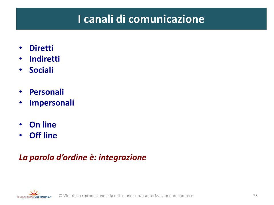 I canali di comunicazione Diretti Indiretti Sociali Personali Impersonali On line Off line La parola dordine è: integrazione © Vietata la riproduzione