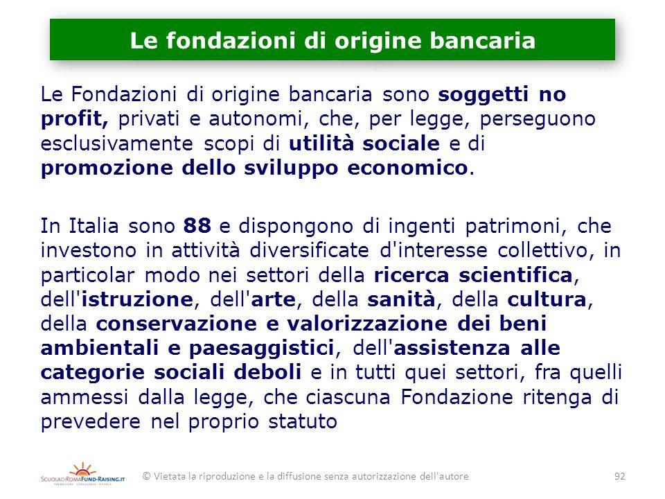 Le fondazioni di origine bancaria Le Fondazioni di origine bancaria sono soggetti no profit, privati e autonomi, che, per legge, perseguono esclusivam