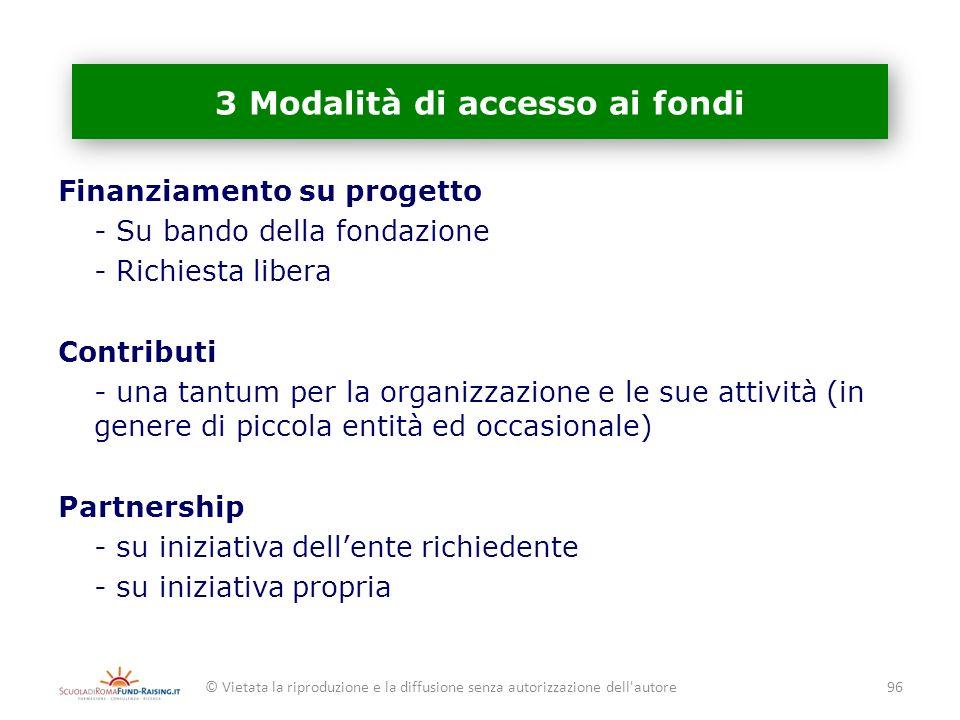 3 Modalità di accesso ai fondi Finanziamento su progetto - Su bando della fondazione - Richiesta libera Contributi - una tantum per la organizzazione