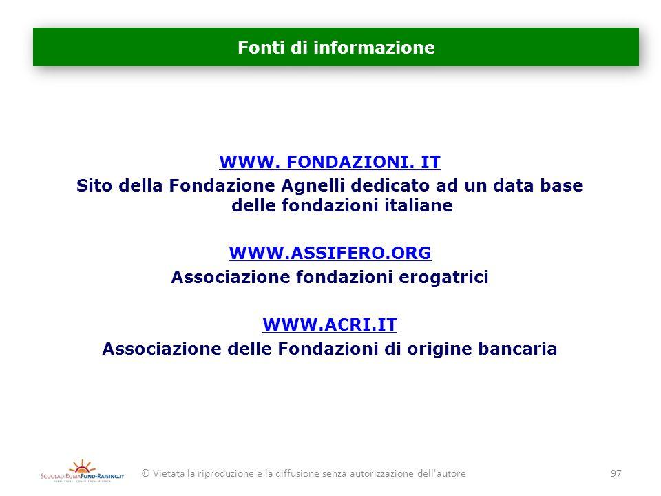 Fonti di informazione WWW. FONDAZIONI. IT Sito della Fondazione Agnelli dedicato ad un data base delle fondazioni italiane WWW.ASSIFERO.ORG Associazio