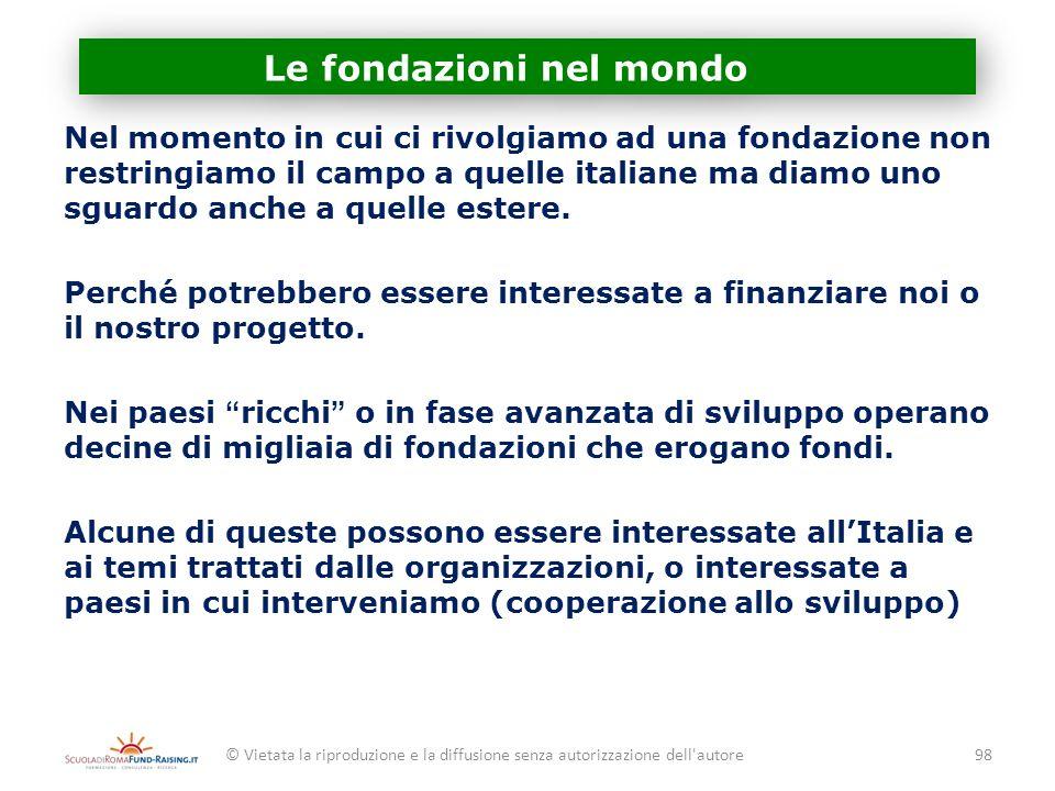 Le fondazioni nel mondo Nel momento in cui ci rivolgiamo ad una fondazione non restringiamo il campo a quelle italiane ma diamo uno sguardo anche a qu