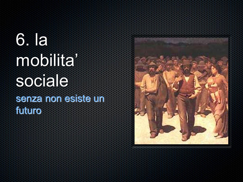 6. la mobilita sociale senza non esiste un futuro