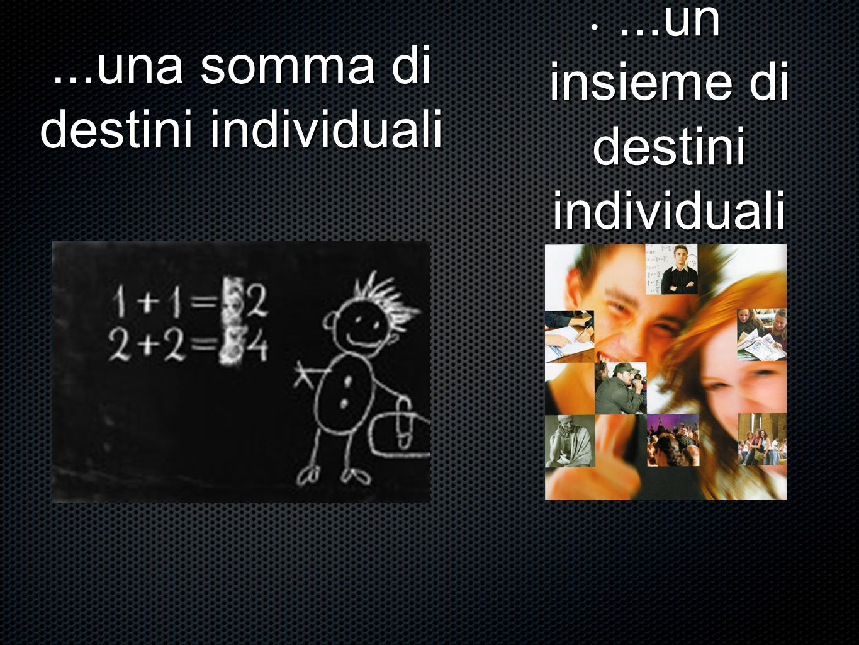 ...una somma di destini individuali...un insieme di destini individuali...un insieme di destini individuali
