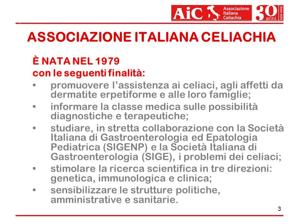 3 È NATA NEL 1979 con le seguenti finalità: promuovere lassistenza ai celiaci, agli affetti da dermatite erpetiforme e alle loro famiglie; informare l