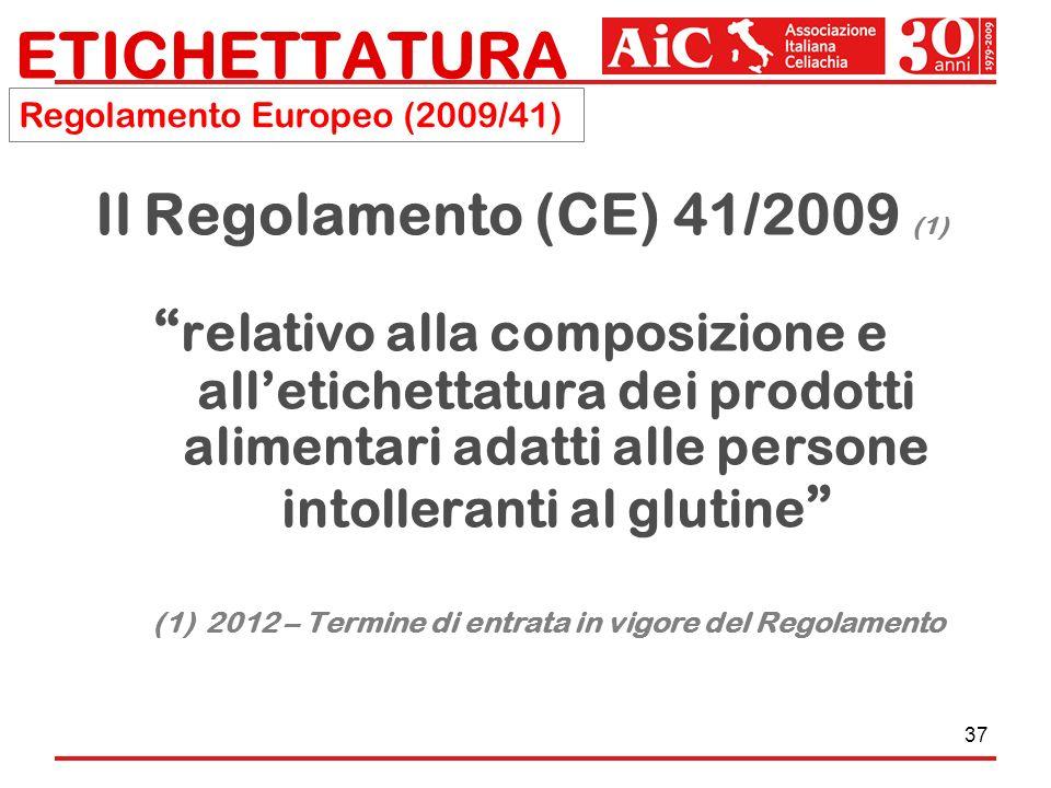 37 Il Regolamento (CE) 41/2009 (1) relativo alla composizione e alletichettatura dei prodotti alimentari adatti alle persone intolleranti al glutine (
