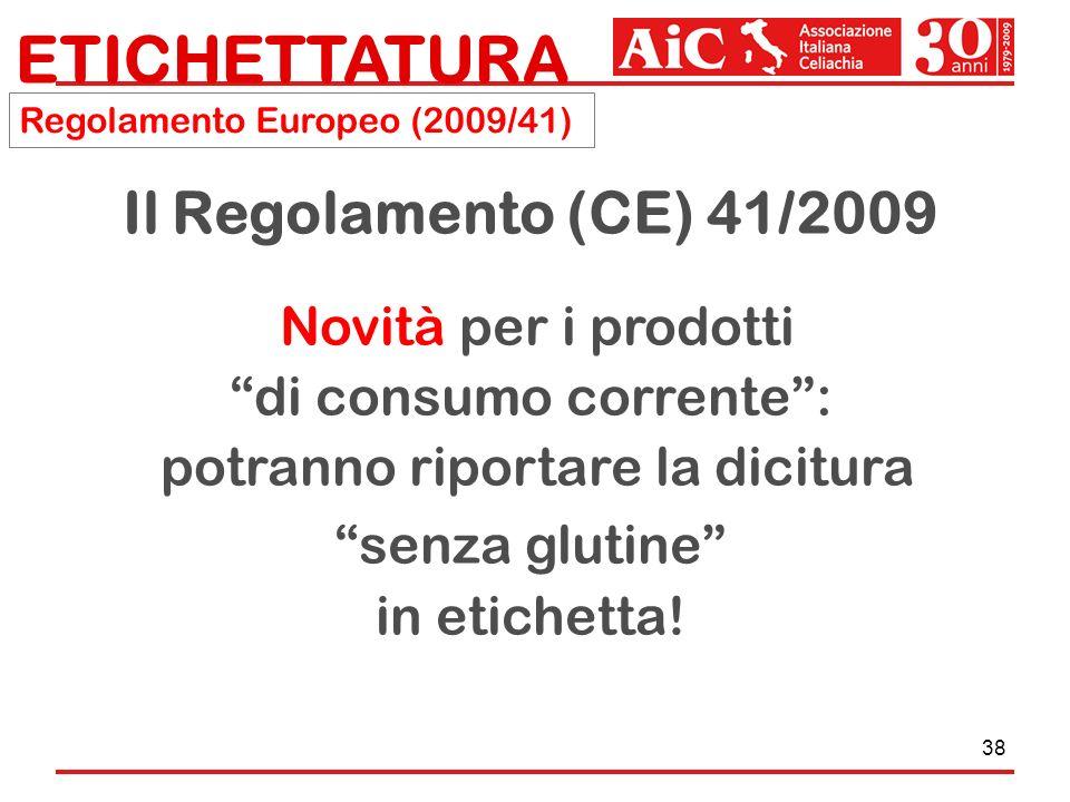 38 Il Regolamento (CE) 41/2009 Novità per i prodotti di consumo corrente: potranno riportare la dicitura senza glutine in etichetta! ETICHETTATURA Reg