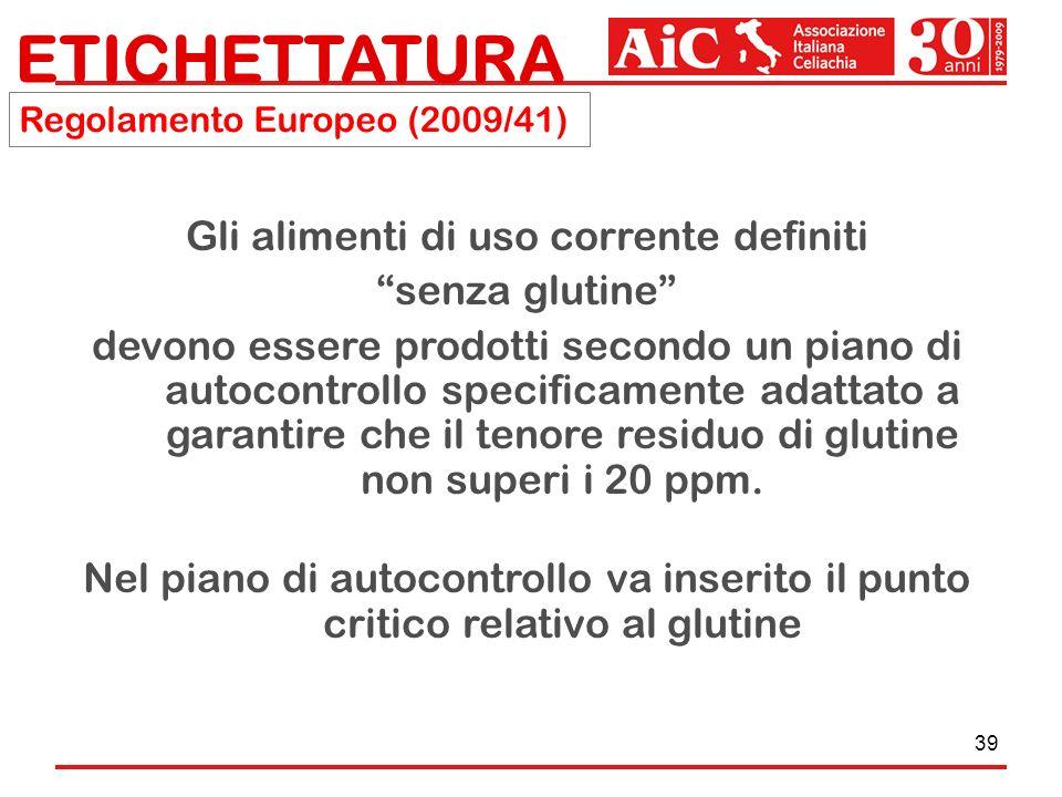 39 Gli alimenti di uso corrente definiti senza glutine devono essere prodotti secondo un piano di autocontrollo specificamente adattato a garantire ch