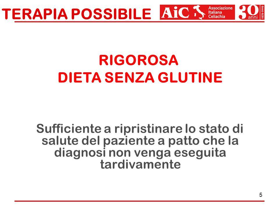 5 TERAPIA POSSIBILE Sufficiente a ripristinare lo stato di salute del paziente a patto che la diagnosi non venga eseguita tardivamente RIGOROSA DIETA