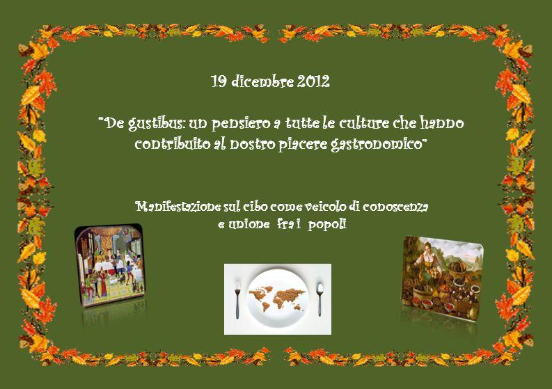 Istituto Comprensivo Aurelio Covotta 19 dicembre 2012 – ore 10:30 De gustibus: un pensiero a tutte le culture che hanno contribuito al nostro piacere