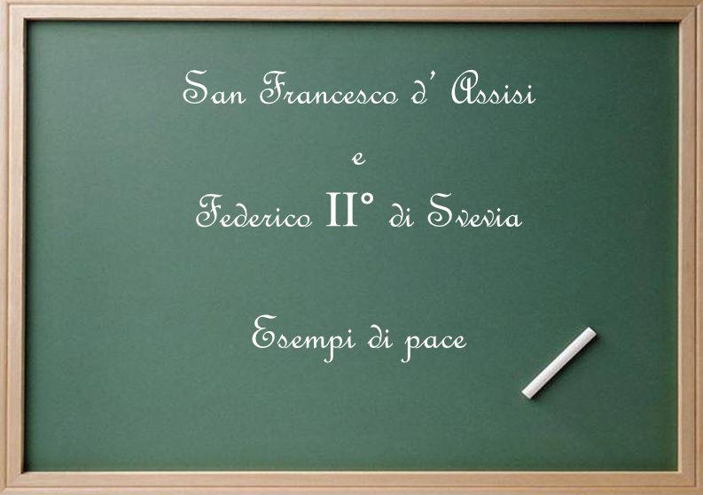 San Francesco d Assisi e Federico II ° di Svevia Esempi di pace