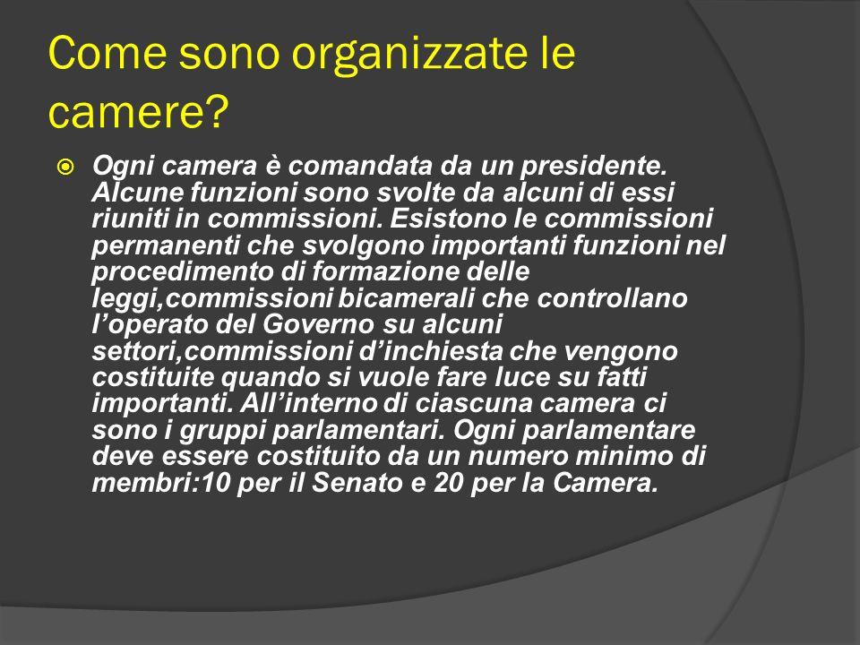 Come sono organizzate le camere? Ogni camera è comandata da un presidente. Alcune funzioni sono svolte da alcuni di essi riuniti in commissioni. Esist