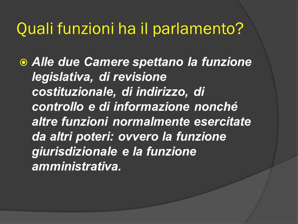 Quali funzioni ha il parlamento? Alle due Camere spettano la funzione legislativa, di revisione costituzionale, di indirizzo, di controllo e di inform