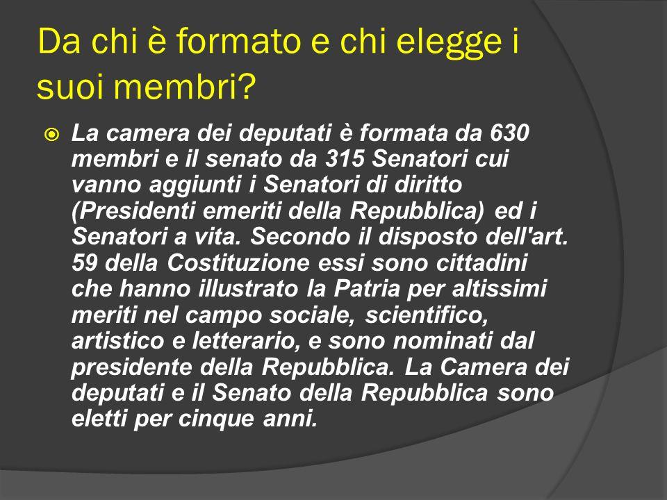 Da chi è formato e chi elegge i suoi membri? La camera dei deputati è formata da 630 membri e il senato da 315 Senatori cui vanno aggiunti i Senatori
