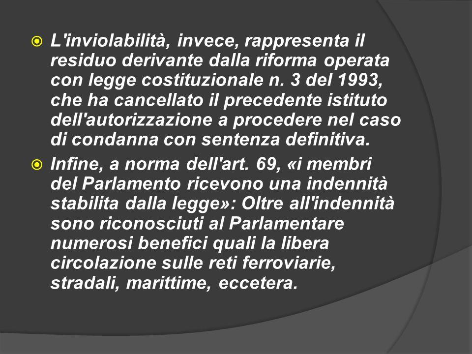 L'inviolabilità, invece, rappresenta il residuo derivante dalla riforma operata con legge costituzionale n. 3 del 1993, che ha cancellato il precedent
