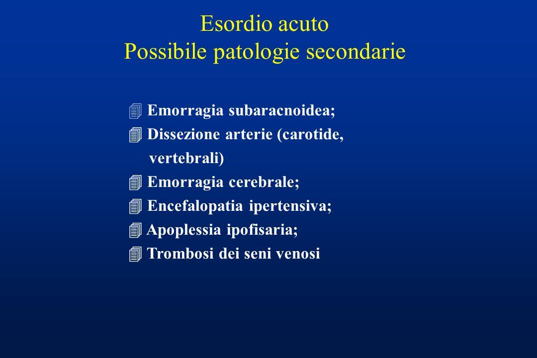 Esordio acuto Possibile patologie secondarie 4 Emorragia subaracnoidea; Dissezione arterie (carotide, vertebrali) Emorragia cerebrale; Encefalopatia i