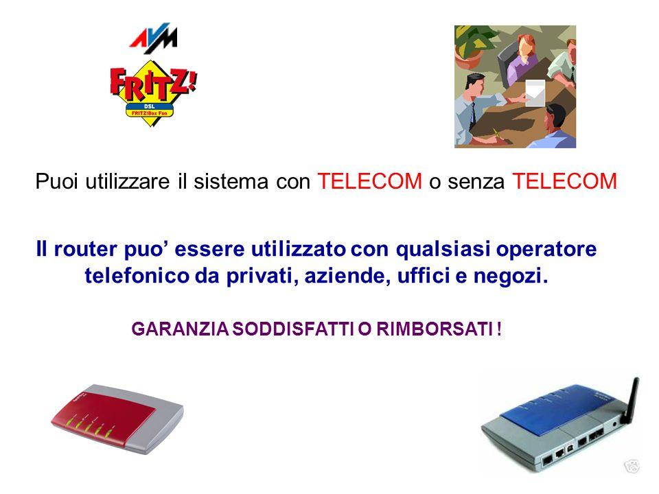 Puoi utilizzare il sistema con TELECOM o senza TELECOM Il router puo essere utilizzato con qualsiasi operatore telefonico da privati, aziende, uffici