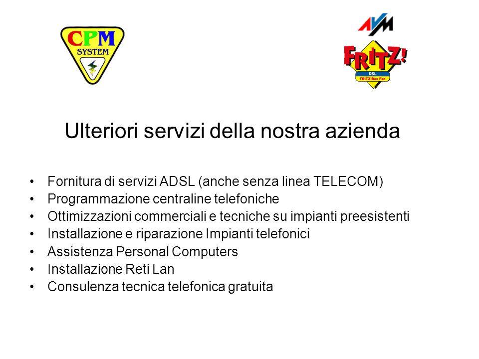 Ulteriori servizi della nostra azienda Fornitura di servizi ADSL (anche senza linea TELECOM) Programmazione centraline telefoniche Ottimizzazioni comm