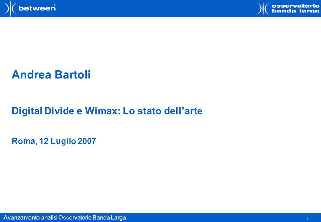 1 Avanzamento analisi Osservatorio Banda Larga Andrea Bartoli Digital Divide e Wimax: Lo stato dellarte Roma, 12 Luglio 2007