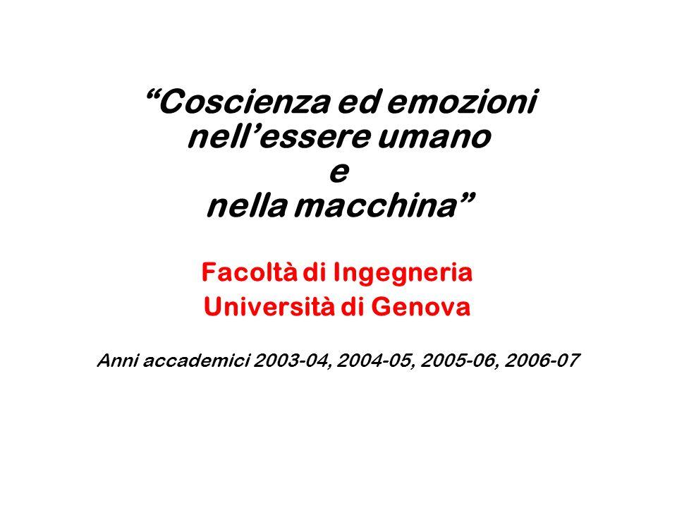 Coscienza ed emozioni nellessere umano e nella macchina Facoltà di Ingegneria Università di Genova Anni accademici 2003-04, 2004-05, 2005-06, 2006-07