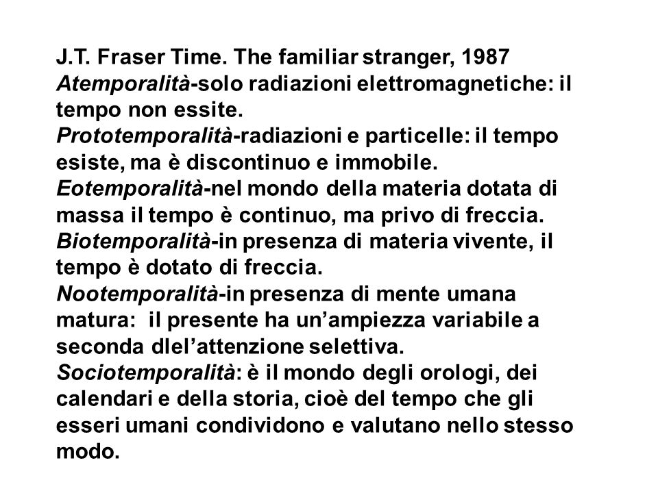 J.T. Fraser Time. The familiar stranger, 1987 Atemporalità-solo radiazioni elettromagnetiche: il tempo non essite. Prototemporalità-radiazioni e parti