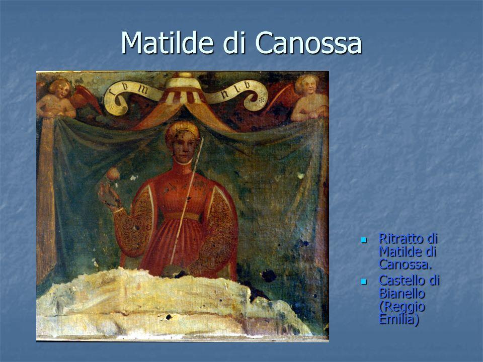 Matilde di Canossa Ritratto di Matilde di Canossa. Ritratto di Matilde di Canossa. Castello di Bianello (Reggio Emilia) Castello di Bianello (Reggio E
