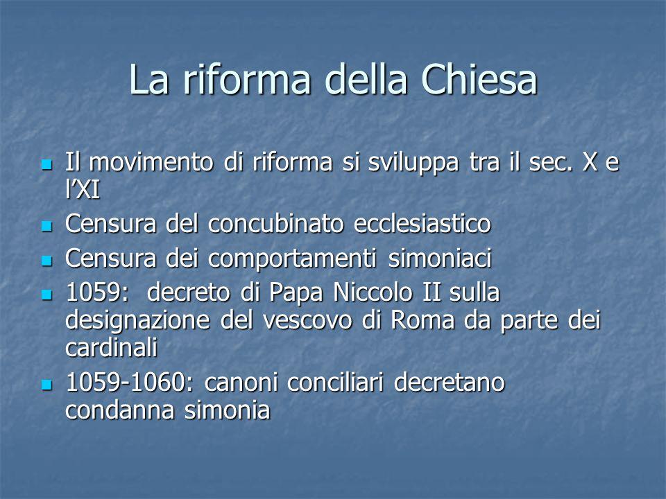 Il movimento di riforma si sviluppa tra il sec. X e lXI Il movimento di riforma si sviluppa tra il sec. X e lXI Censura del concubinato ecclesiastico