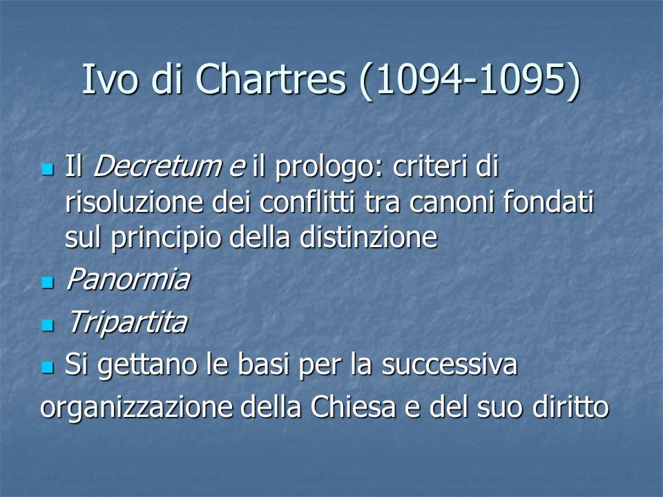 Ivo di Chartres (1094-1095) Il Decretum e il prologo: criteri di risoluzione dei conflitti tra canoni fondati sul principio della distinzione Il Decre