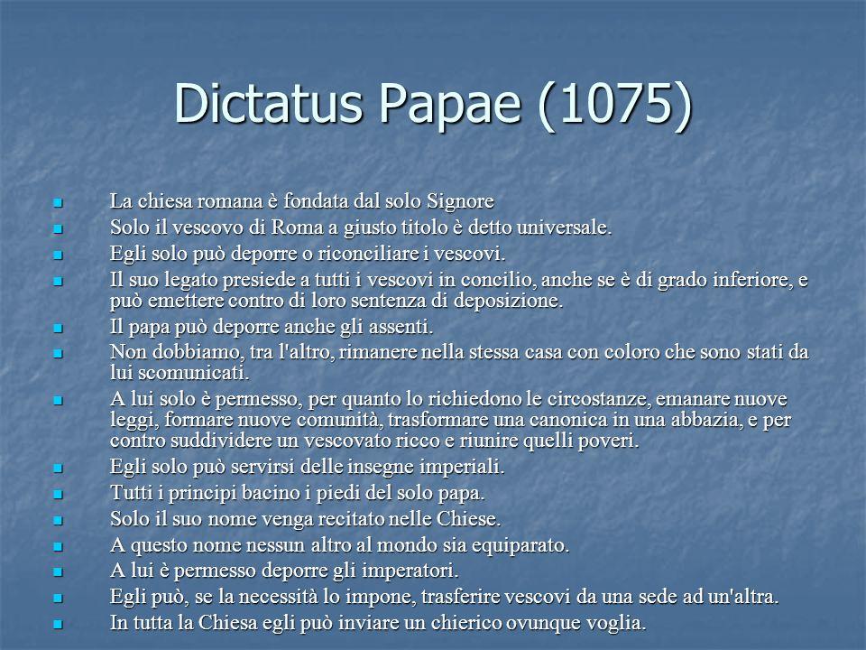Dictatus Papae (1075): continua Chi viene da lui ordinato può presiedere ad una Chiesa, ma non essere vassallo, e non gli è permesso accettare un rango più elevato da un altro vescovo.