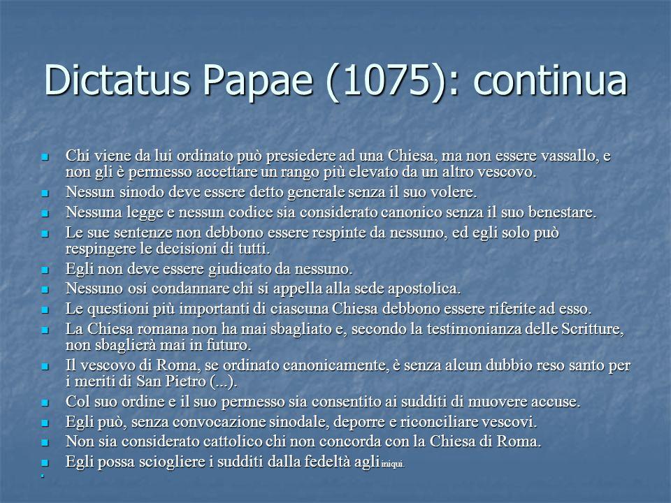 Dictatus Papae (1075): continua Chi viene da lui ordinato può presiedere ad una Chiesa, ma non essere vassallo, e non gli è permesso accettare un rang
