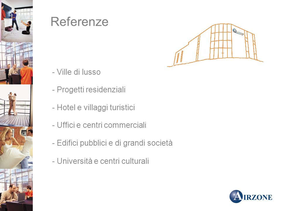 Referenze - Progetti residenziali - Hotel e villaggi turistici - Uffici e centri commerciali - Edifici pubblici e di grandi società - Università e centri culturali - Ville di lusso