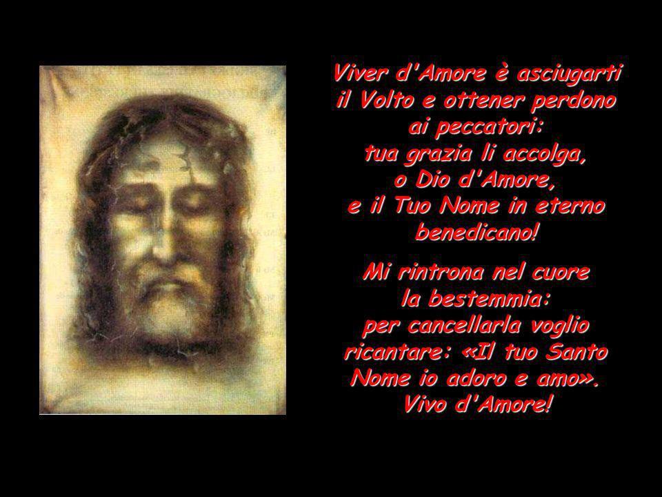 Viver d'Amore, o mio Divin Maestro, è supplicarti che il tuo fuoco invada del tuo Sacerdote l'anima sacra: più puro sia dei Serafini in Cielo! Glorifi