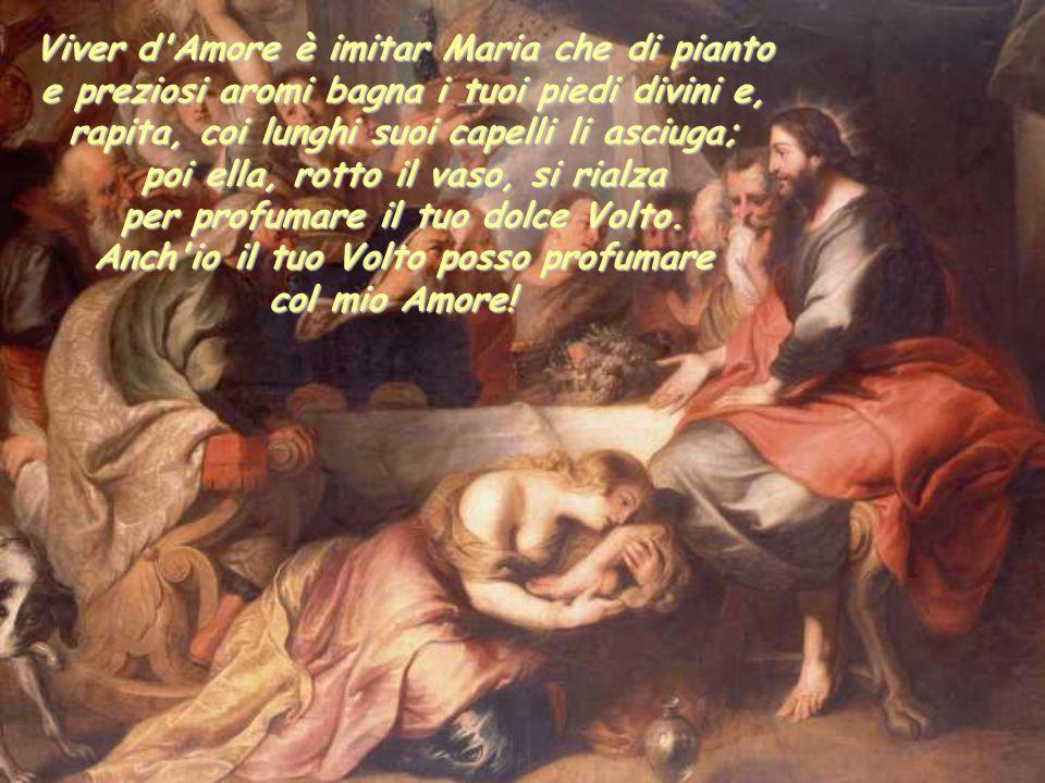 Viver d'Amore è asciugarti il Volto e ottener perdono ai peccatori: tua grazia li accolga, o Dio d'Amore, e il Tuo Nome in eterno benedicano! Mi rintr