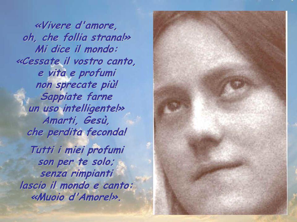 Viver d'Amore è imitar Maria che di pianto e preziosi aromi bagna i tuoi piedi divini e, rapita, coi lunghi suoi capelli li asciuga; poi ella, rotto i