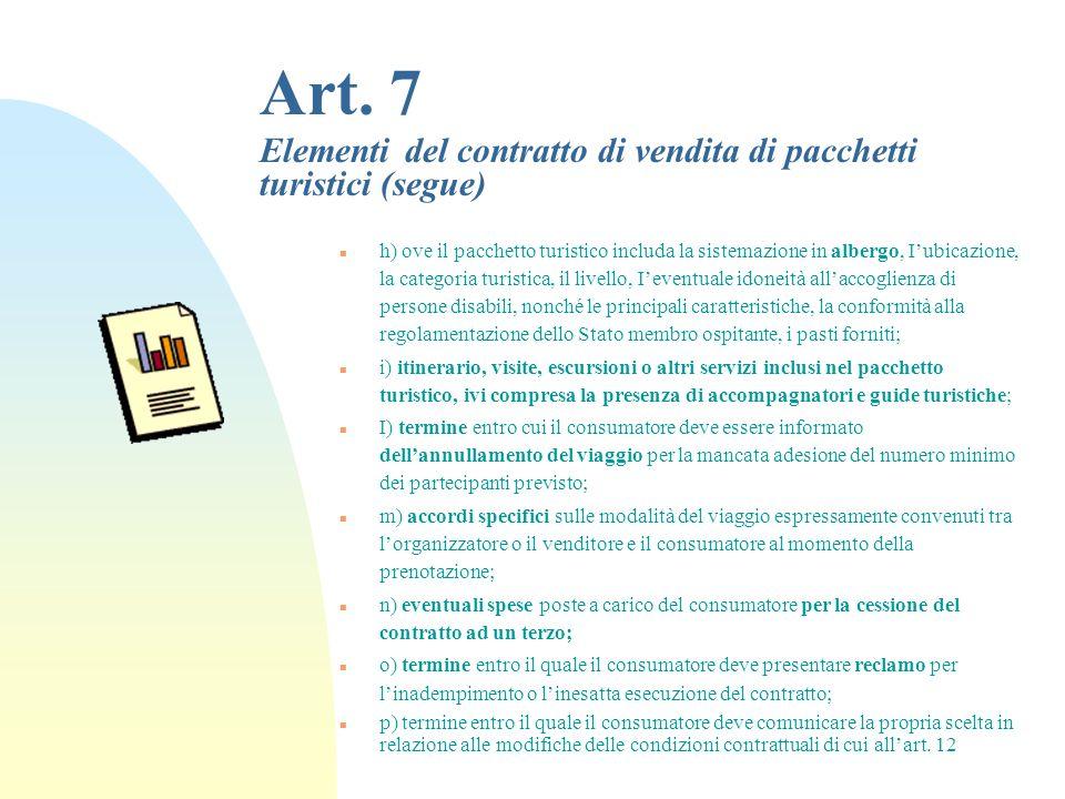 Art. 7 Elementi del contratto di vendita di pacchetti turistici (segue) n d) importo, comunque non superiore al venticinque per cento del prezzo, da v