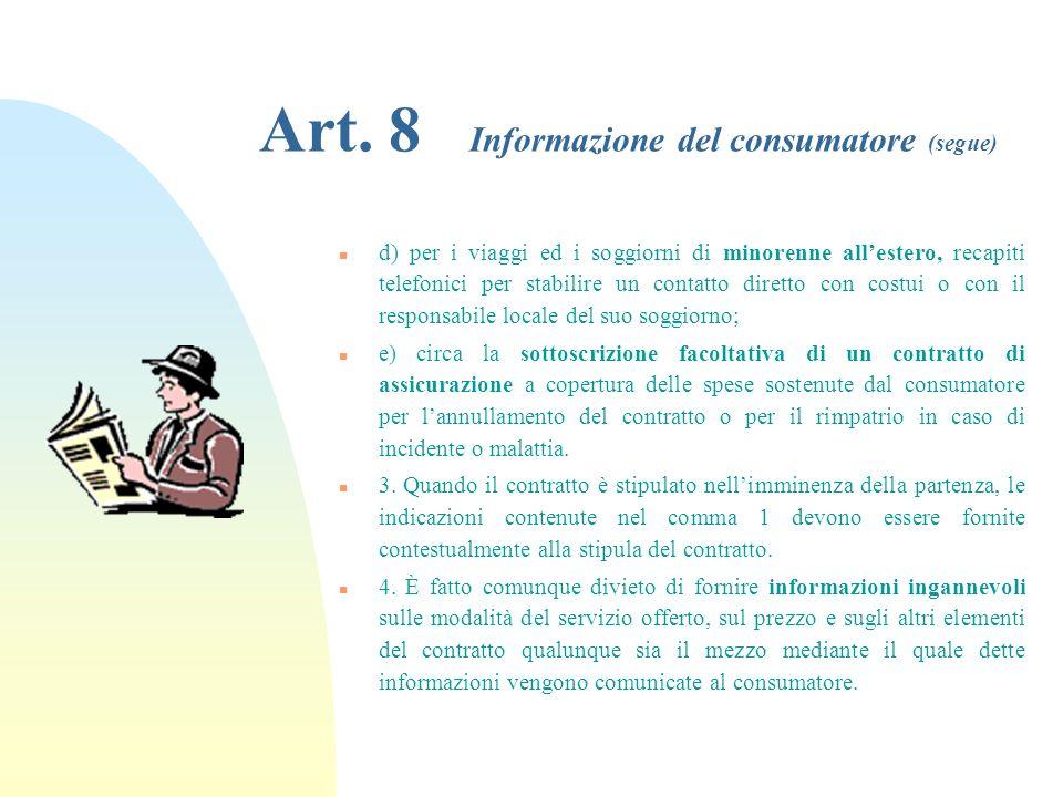 Art. 8 Informazione del consumatore n 1. Nel corso delle trattative e comunque prima della conclusione del contratto, il venditore o lorganizzatore fo