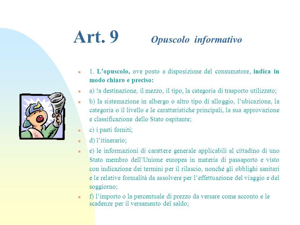 Art. 8 Informazione del consumatore (segue) n d) per i viaggi ed i soggiorni di minorenne allestero, recapiti telefonici per stabilire un contatto dir