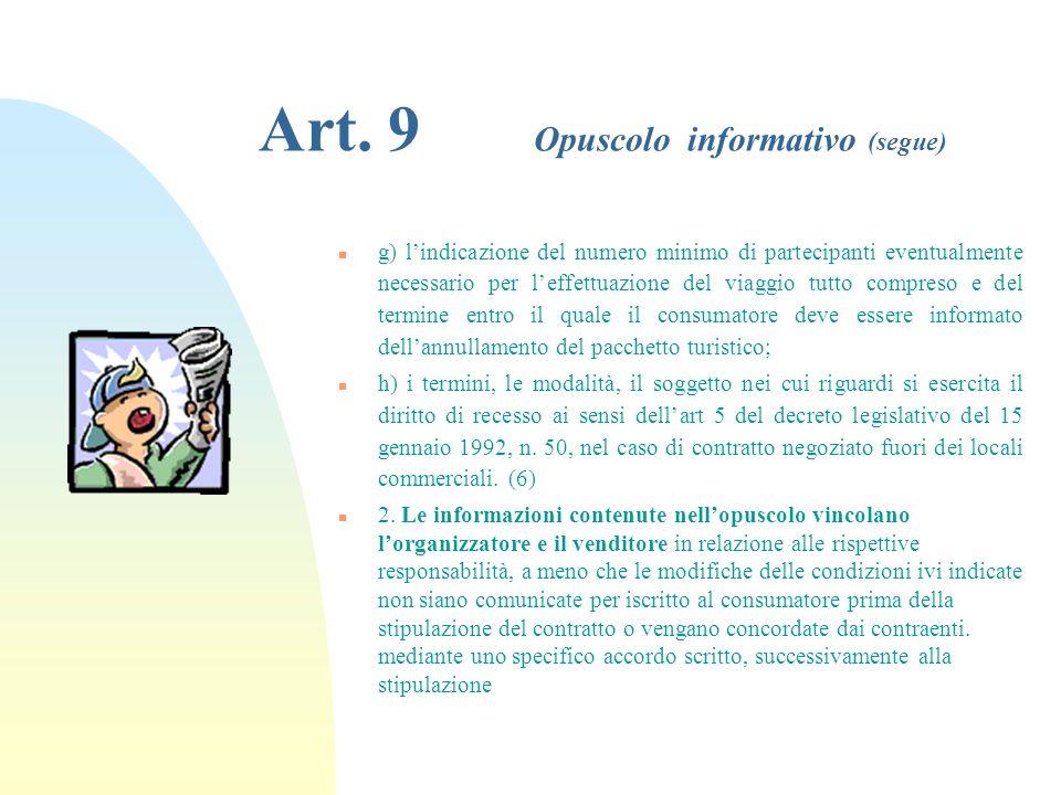 Art. 9 Opuscolo informativo n 1. Lopuscolo, ove posto a disposizione del consumatore, indica in modo chiaro e preciso: n a) !a destinazione, il mezzo,