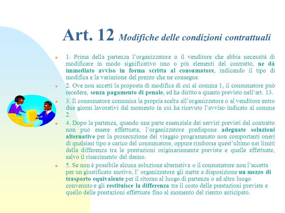Art. 11 Revisione del prezzo n 1. La revisione del prezzo forfettario di vendita di pacchetto turistico convenuto dalle parti è ammessa solo quando si