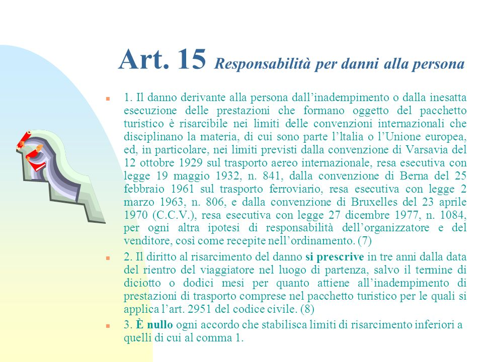 Art. 14 Mancato o inesatto adempimento n 1. In caso di mancato o inesatto adempimento delle obbligazioni assunte con la vendita del pacchetto turistic