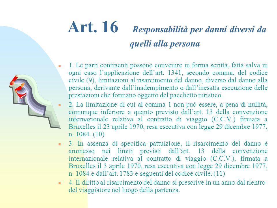 Art. 15 Responsabilità per danni alla persona n 1. Il danno derivante alla persona dallinadempimento o dalla inesatta esecuzione delle prestazioni che